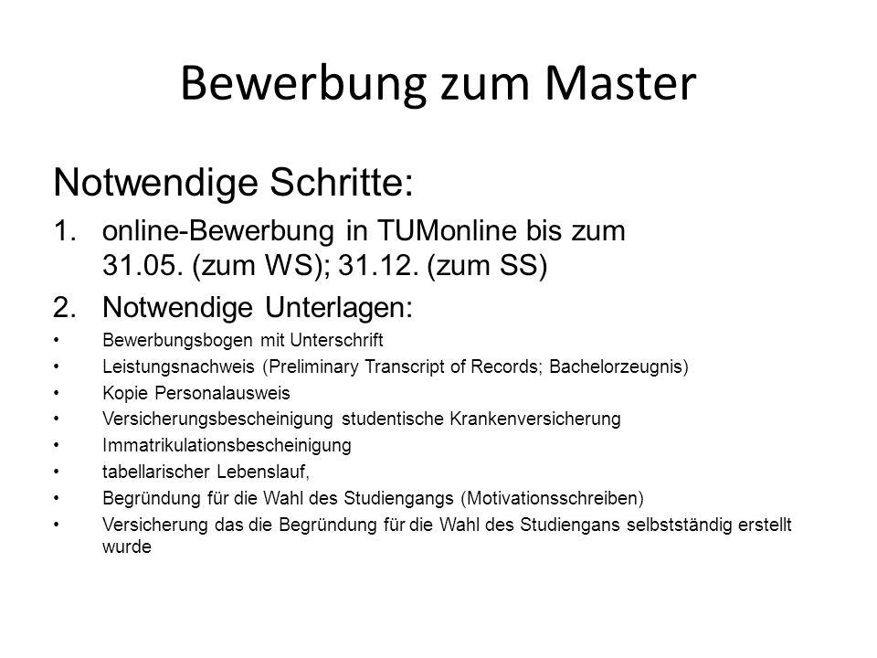 Bewerbung zum Master Notwendige Schritte: 1.online-Bewerbung in TUMonline bis zum 31.05. (zum WS); 31.12. (zum SS) 2.Notwendige Unterlagen: Bewerbungs