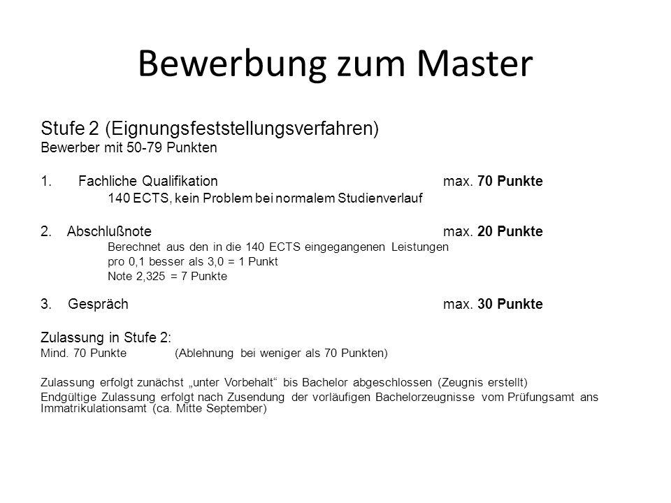 Bewerbung zum Master Stufe 2 (Eignungsfeststellungsverfahren) Bewerber mit 50-79 Punkten 1.Fachliche Qualifikationmax. 70 Punkte 140 ECTS, kein Proble