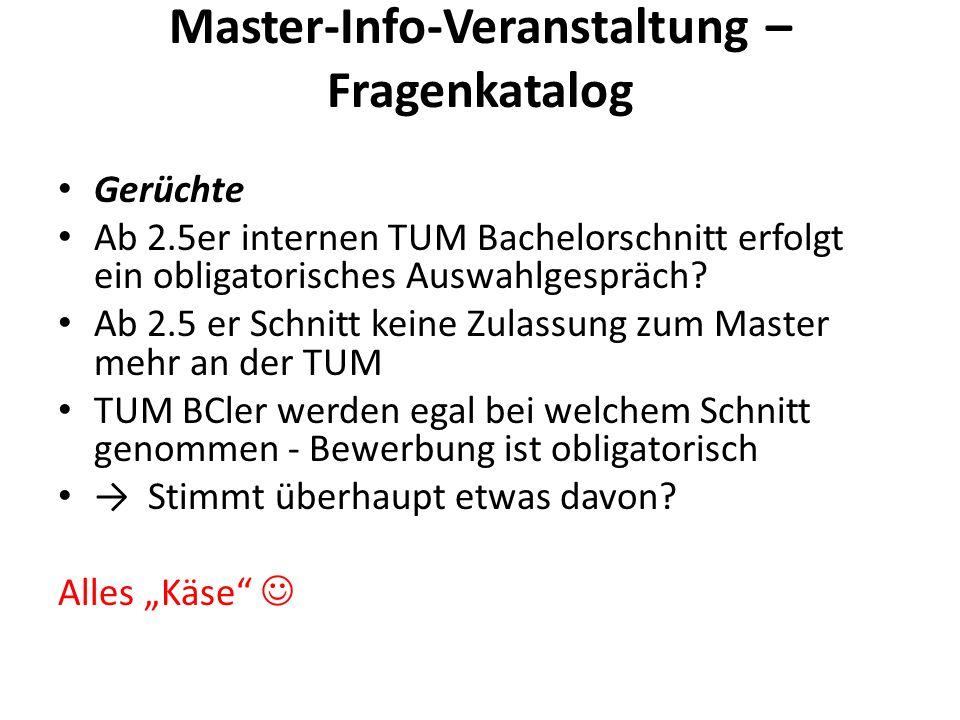 Master-Info-Veranstaltung – Fragenkatalog Gerüchte Ab 2.5er internen TUM Bachelorschnitt erfolgt ein obligatorisches Auswahlgespräch? Ab 2.5 er Schnit
