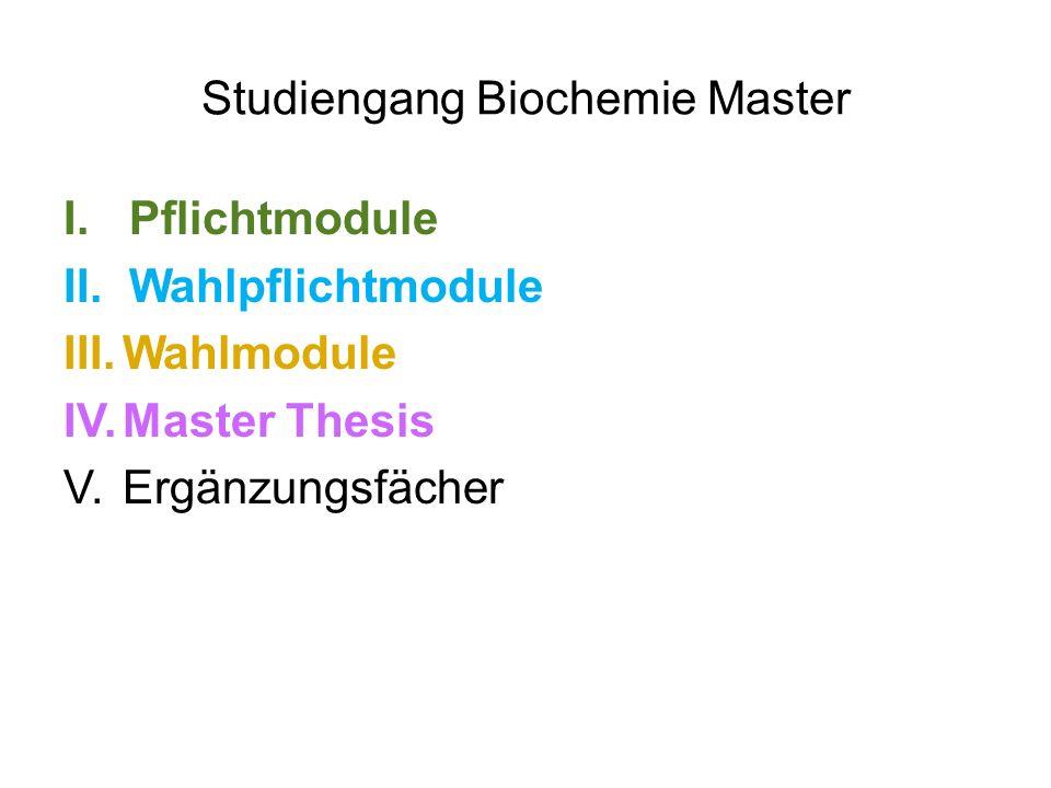 Studiengang Biochemie Master I.Pflichtmodule 1.Biologische Chemie (6 ECTS) 2.Molekulare Medizin (4 ECTS) 3.