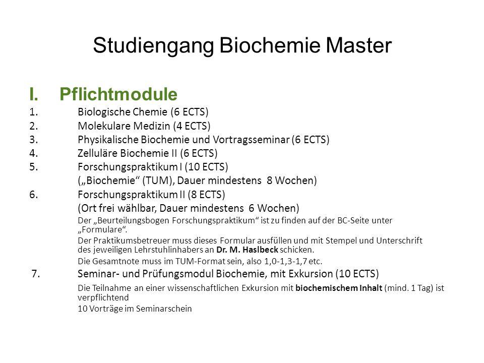 Studiengang Biochemie Master I.Pflichtmodule 1.Biologische Chemie (6 ECTS) 2.Molekulare Medizin (4 ECTS) 3. Physikalische Biochemie und Vortragssemina