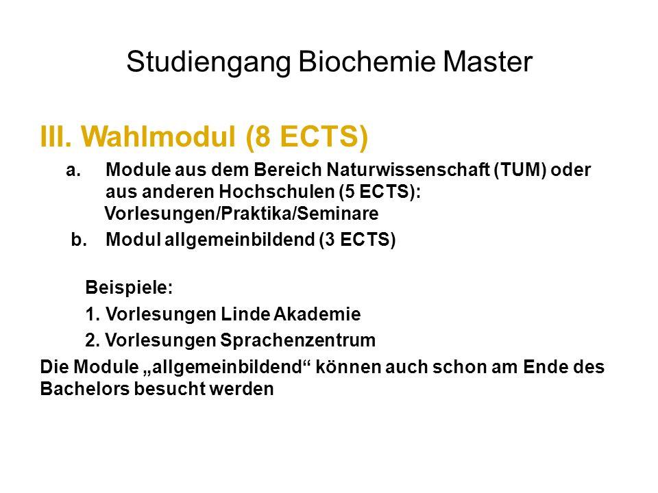 Studiengang Biochemie Master III.Wahlmodul (8 ECTS) a.Module aus dem Bereich Naturwissenschaft (TUM) oder aus anderen Hochschulen (5 ECTS): Vorlesunge