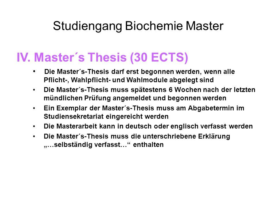 Studiengang Biochemie Master IV. Master´s Thesis (30 ECTS) Die Master´s-Thesis darf erst begonnen werden, wenn alle Pflicht-, Wahlpflicht- und Wahlmod