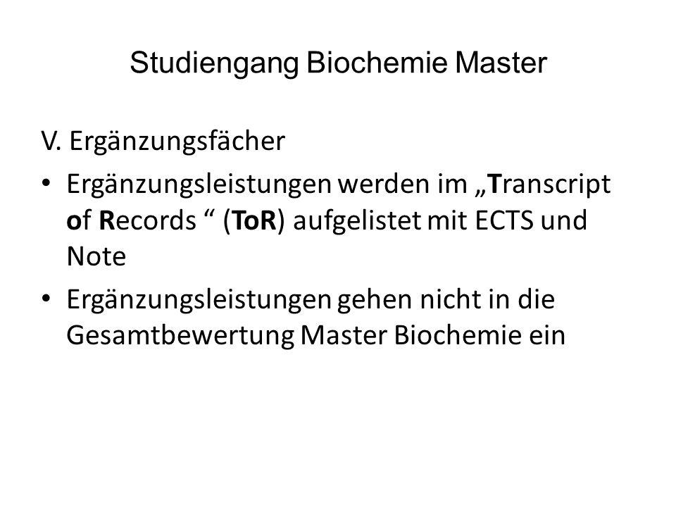 Studiengang Biochemie Master V. Ergänzungsfächer Ergänzungsleistungen werden im Transcript of Records (ToR) aufgelistet mit ECTS und Note Ergänzungsle
