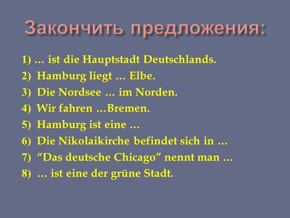 1) … ist die Hauptstadt Deutschlands. 2) Hamburg liegt … Elbe.