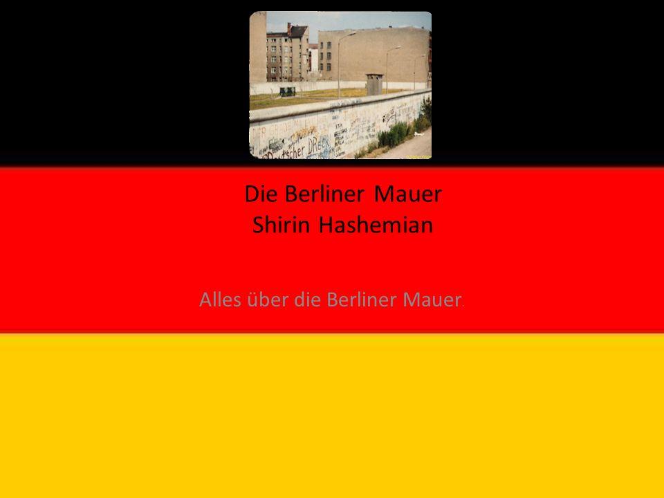 Die Berliner Mauer Shirin Hashemian Alles über die Berliner Mauer.
