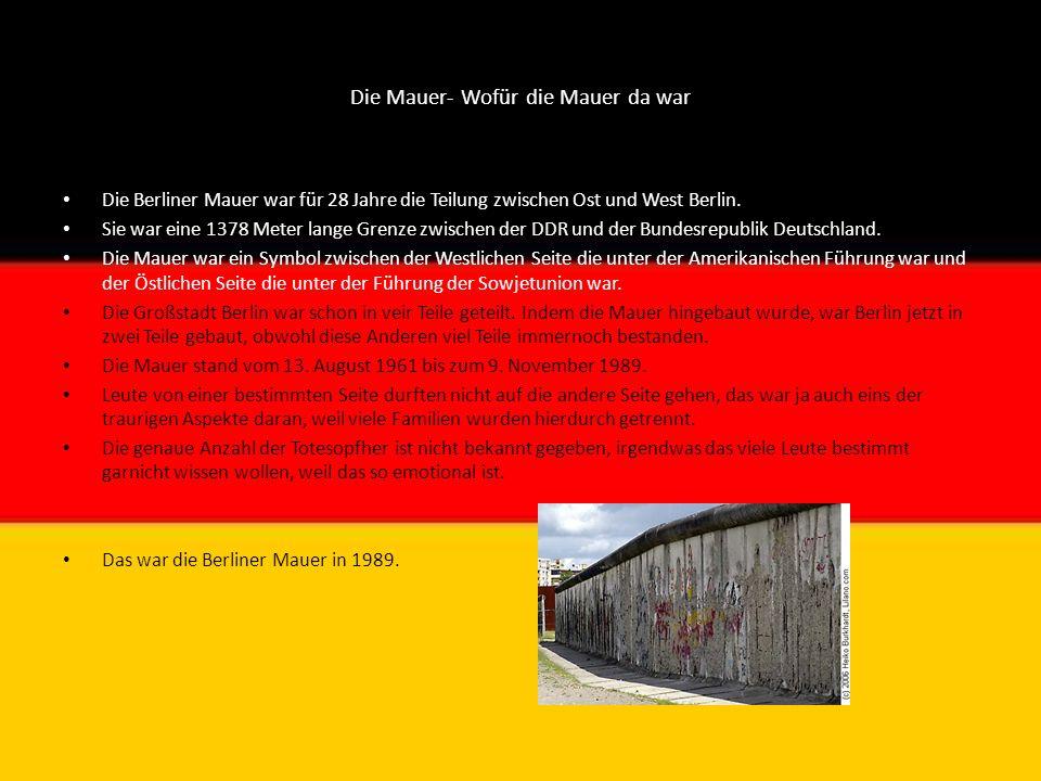 Die Mauer- Wofür die Mauer da war Die Berliner Mauer war für 28 Jahre die Teilung zwischen Ost und West Berlin. Sie war eine 1378 Meter lange Grenze z