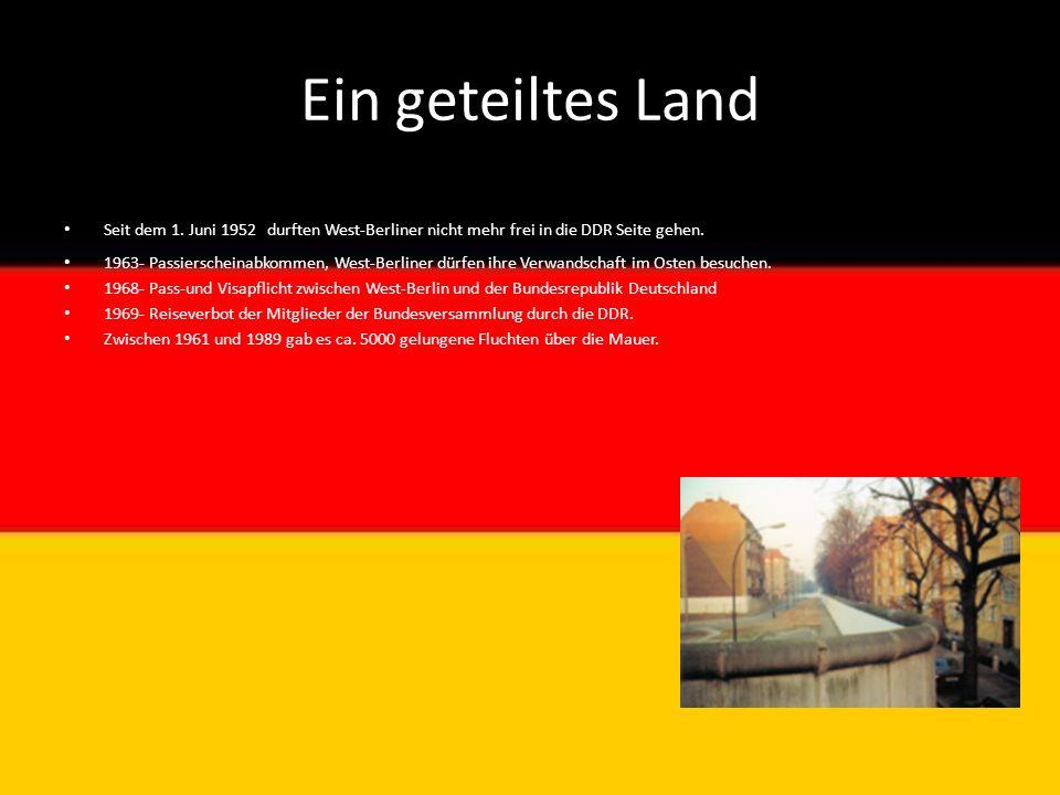 Ein geteiltes Land Seit dem 1. Juni 1952 durften West-Berliner nicht mehr frei in die DDR Seite gehen. 1963- Passierscheinabkommen, West-Berliner dürf