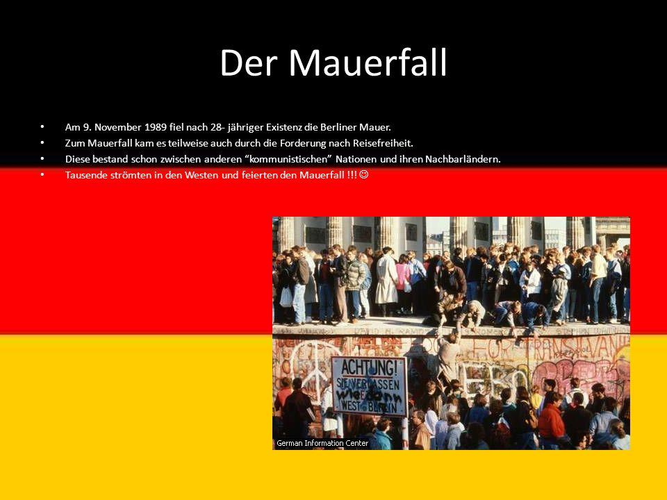 Der Mauerfall Am 9. November 1989 fiel nach 28- jähriger Existenz die Berliner Mauer. Zum Mauerfall kam es teilweise auch durch die Forderung nach Rei