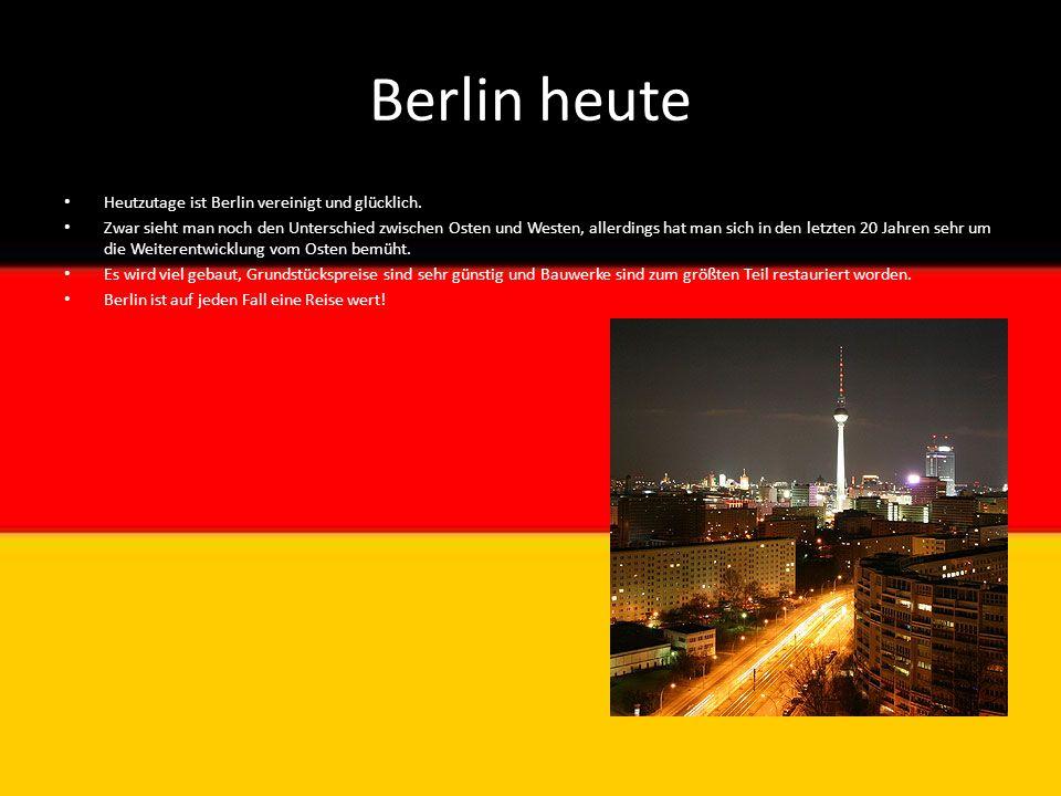 Berlin heute Heutzutage ist Berlin vereinigt und glücklich. Zwar sieht man noch den Unterschied zwischen Osten und Westen, allerdings hat man sich in