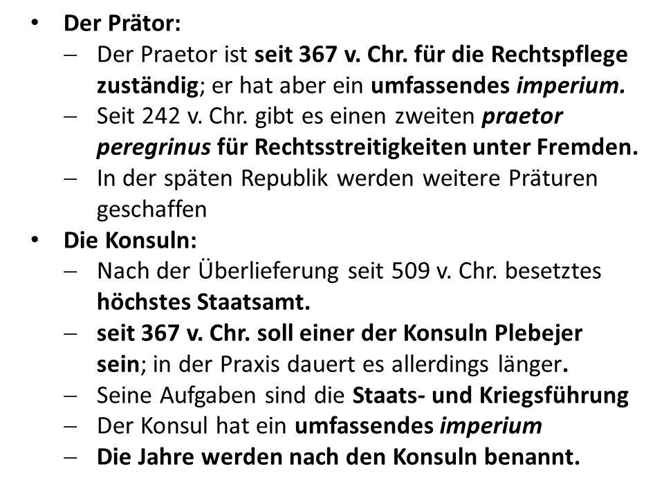 Der Prätor: Der Praetor ist seit 367 v. Chr. für die Rechtspflege zuständig; er hat aber ein umfassendes imperium. Seit 242 v. Chr. gibt es einen zwei