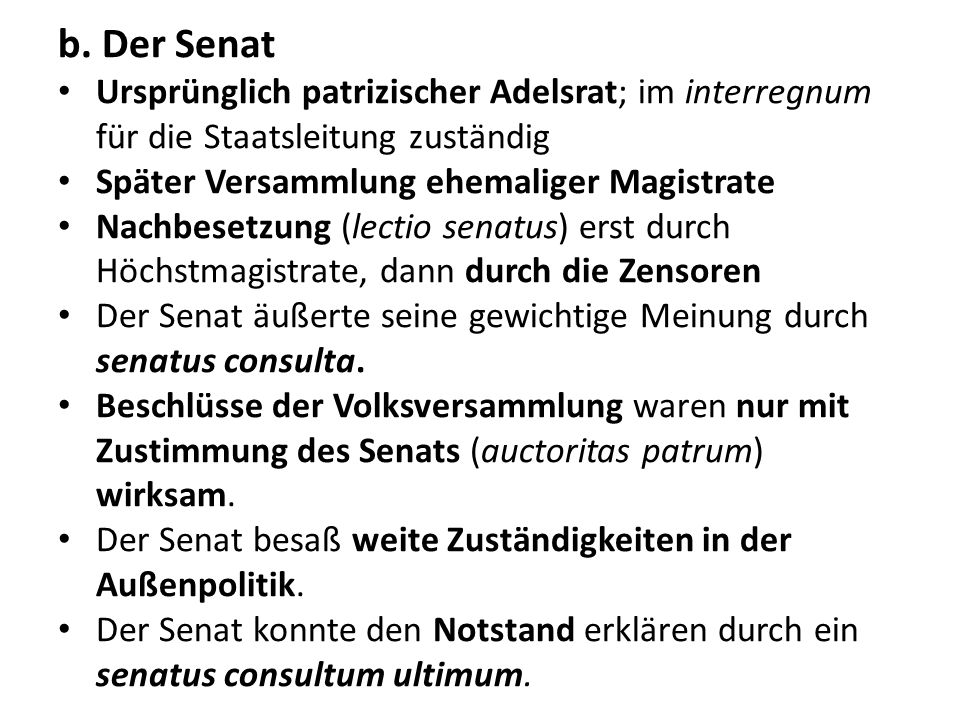 b. Der Senat Ursprünglich patrizischer Adelsrat; im interregnum für die Staatsleitung zuständig Später Versammlung ehemaliger Magistrate Nachbesetzung