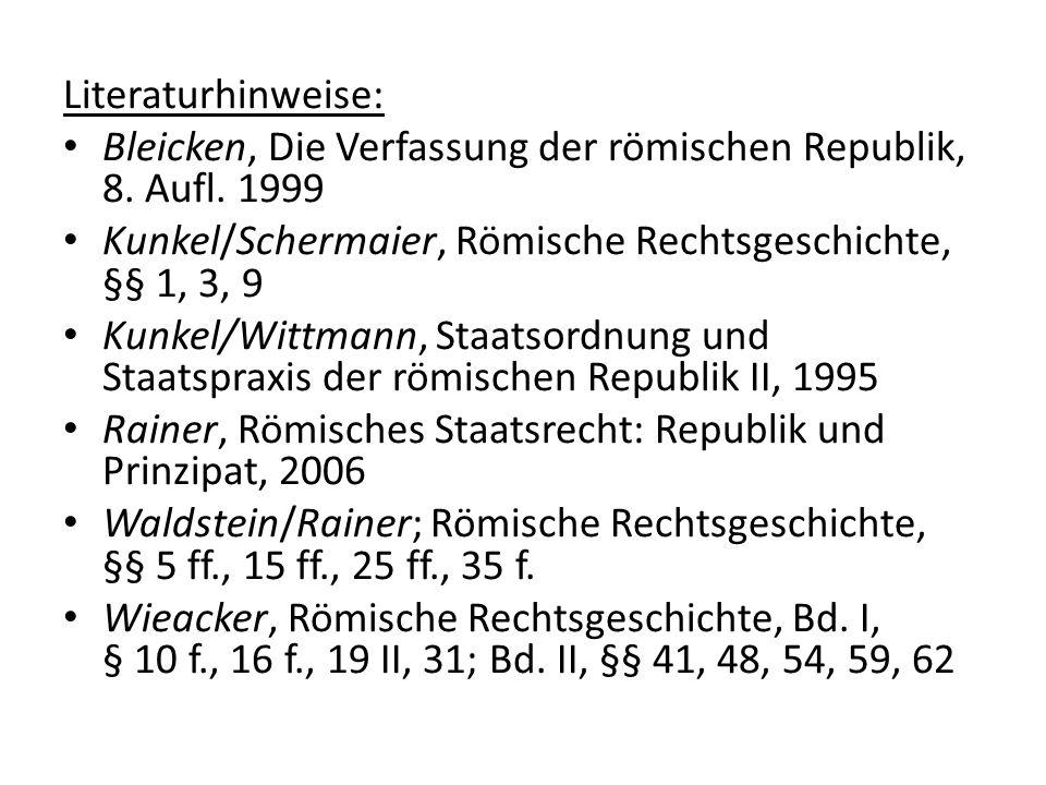 Literaturhinweise: Bleicken, Die Verfassung der römischen Republik, 8. Aufl. 1999 Kunkel/Schermaier, Römische Rechtsgeschichte, §§ 1, 3, 9 Kunkel/Witt