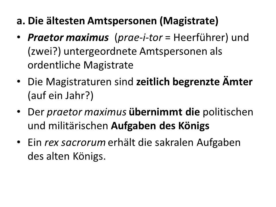 a. Die ältesten Amtspersonen (Magistrate) Praetor maximus (prae-i-tor = Heerführer) und (zwei?) untergeordnete Amtspersonen als ordentliche Magistrate
