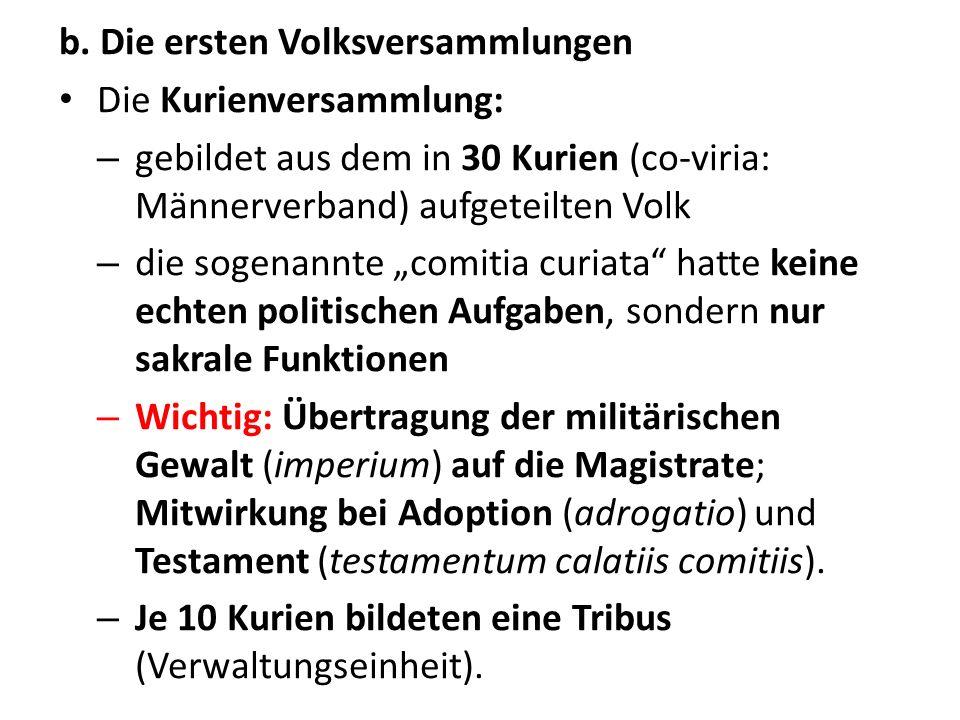 b. Die ersten Volksversammlungen Die Kurienversammlung: – gebildet aus dem in 30 Kurien (co-viria: Männerverband) aufgeteilten Volk – die sogenannte c