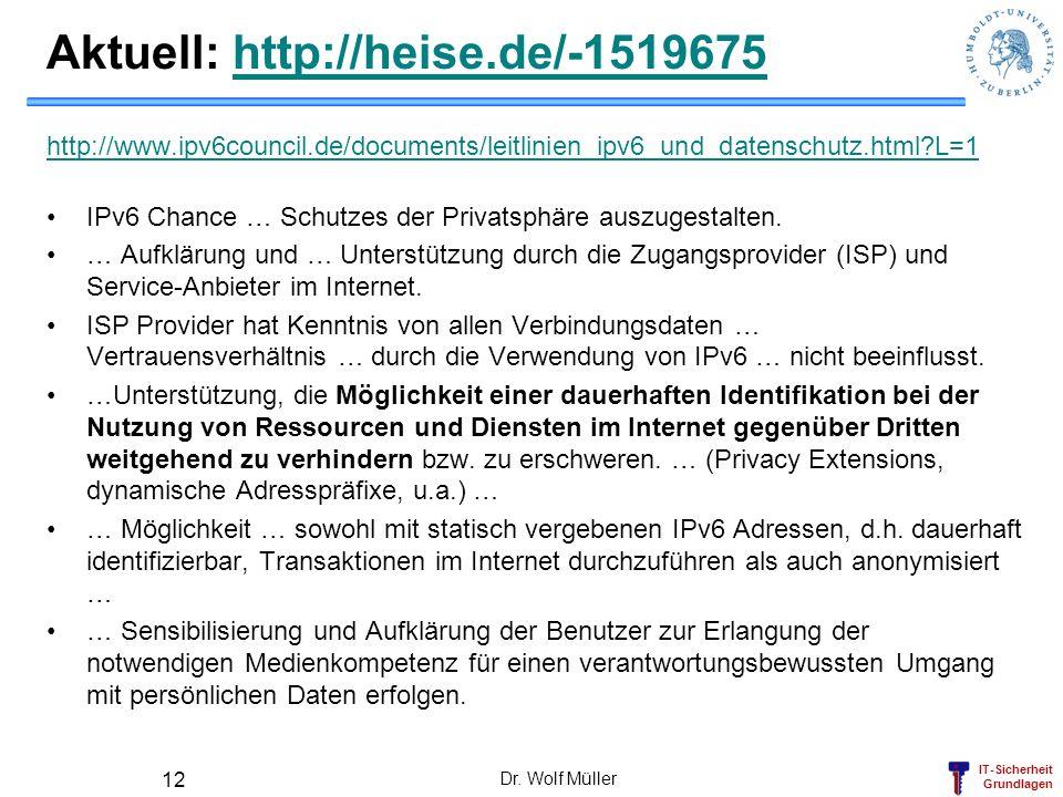 IT-Sicherheit Grundlagen Aktuell: http://heise.de/-1519675http://heise.de/-1519675 http://www.ipv6council.de/documents/leitlinien_ipv6_und_datenschutz
