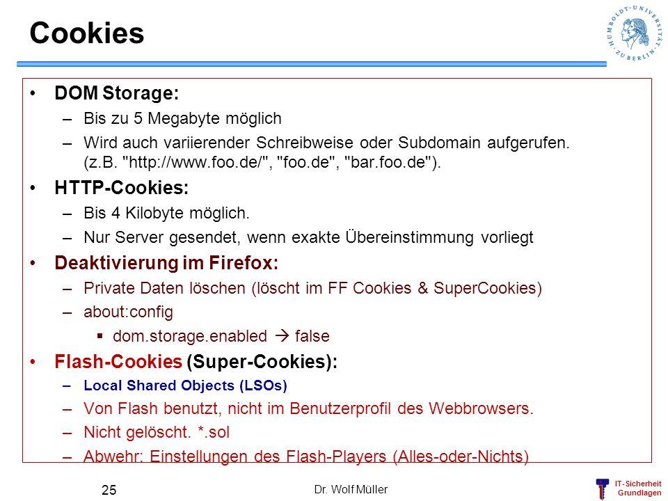 IT-Sicherheit Grundlagen Cookies DOM Storage: –Bis zu 5 Megabyte möglich –Wird auch variierender Schreibweise oder Subdomain aufgerufen. (z.B.