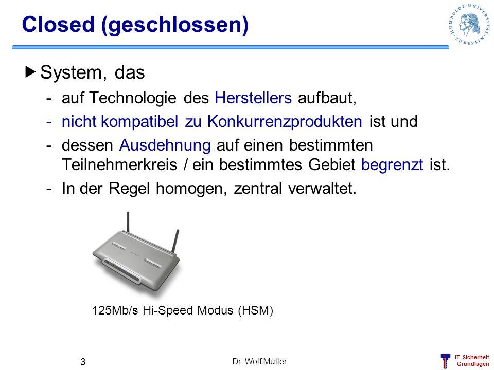 IT-Sicherheit Grundlagen Dr. Wolf Müller 3 Closed (geschlossen) System, das -auf Technologie des Herstellers aufbaut, -nicht kompatibel zu Konkurrenzp