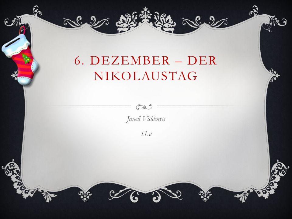 6. DEZEMBER – DER NIKOLAUSTAG Janeli Valdmets 11.a