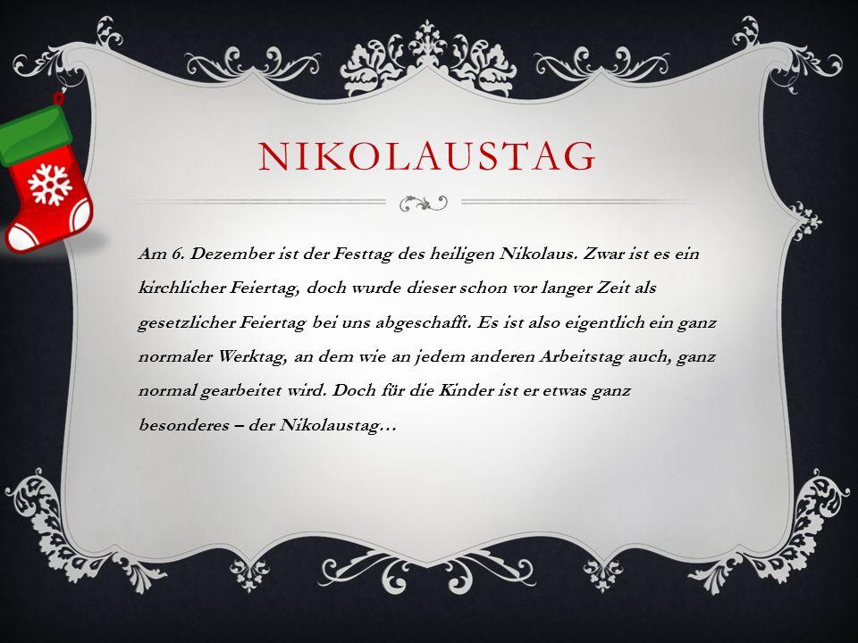 NIKOLAUSTAG Am 6. Dezember ist der Festtag des heiligen Nikolaus. Zwar ist es ein kirchlicher Feiertag, doch wurde dieser schon vor langer Zeit als ge