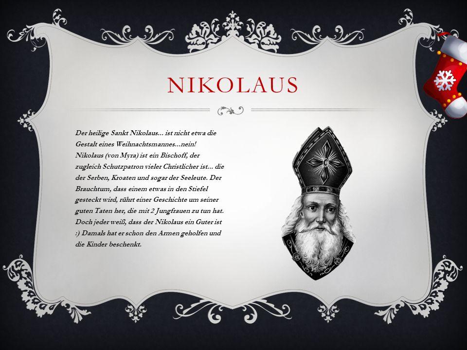 Der heilige Sankt Nikolaus... ist nicht etwa die Gestalt eines Weihnachtsmannes...nein! Nikolaus (von Myra) ist ein Bischoff, der zugleich Schutzpatro