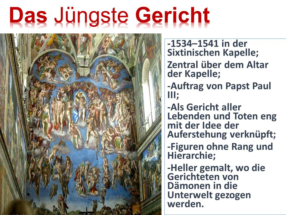 -1534–1541 in der Sixtinischen Kapelle; Zentral über dem Altar der Kapelle; -Auftrag von Papst Paul III; -Als Gericht aller Lebenden und Toten eng mit