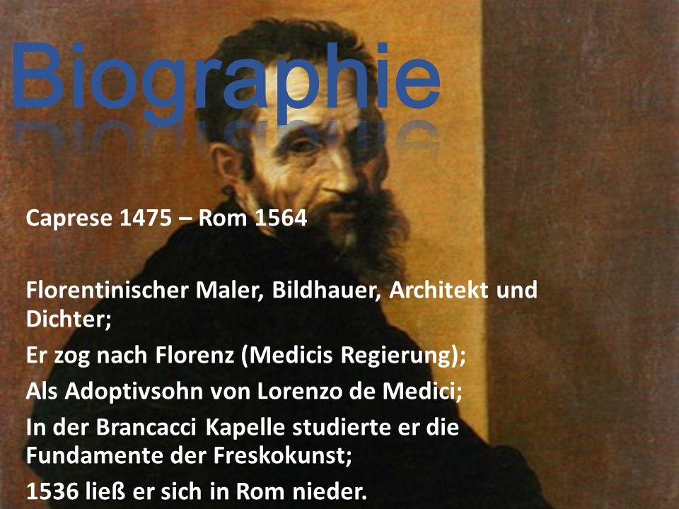 Caprese 1475 – Rom 1564 Florentinischer Maler, Bildhauer, Architekt und Dichter; Er zog nach Florenz (Medicis Regierung); Als Adoptivsohn von Lorenzo