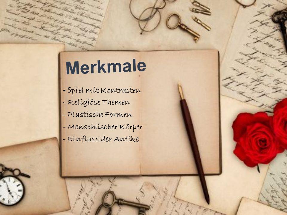 M e r k m a l e - S piel mit Kontrasten - Religiöse Themen - Plastische Formen - Menschlischer Körper - Einfluss der Antike