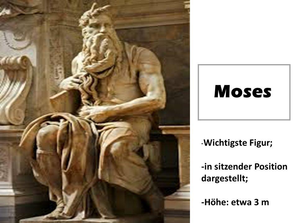 Moses - Wichtigste Figur; -in sitzender Position dargestellt; -Höhe: etwa 3 m