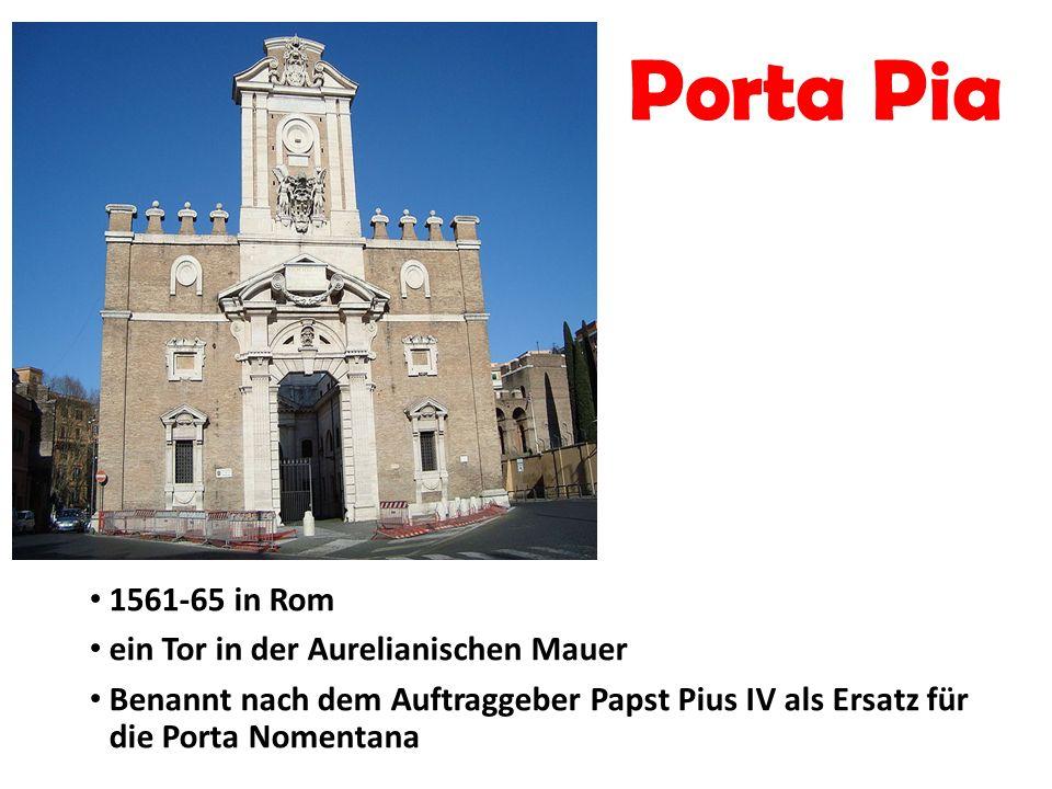 Porta Pia 1561-65 in Rom ein Tor in der Aurelianischen Mauer Benannt nach dem Auftraggeber Papst Pius IV als Ersatz für die Porta Nomentana