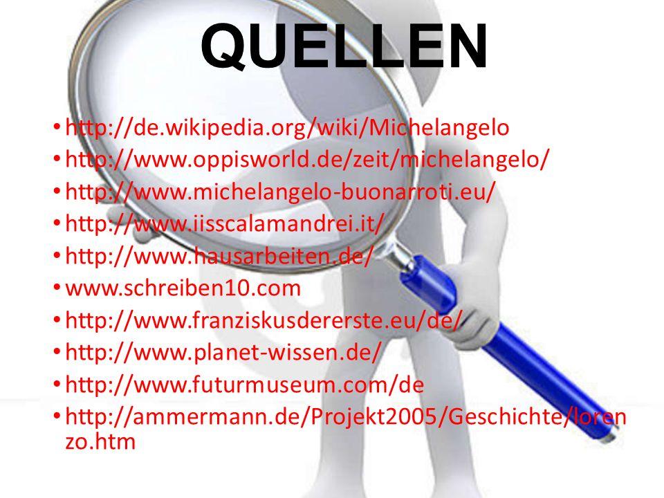 QUELLEN http://de.wikipedia.org/wiki/Michelangelo http://www.oppisworld.de/zeit/michelangelo/ http://www.michelangelo-buonarroti.eu/ http://www.iissca