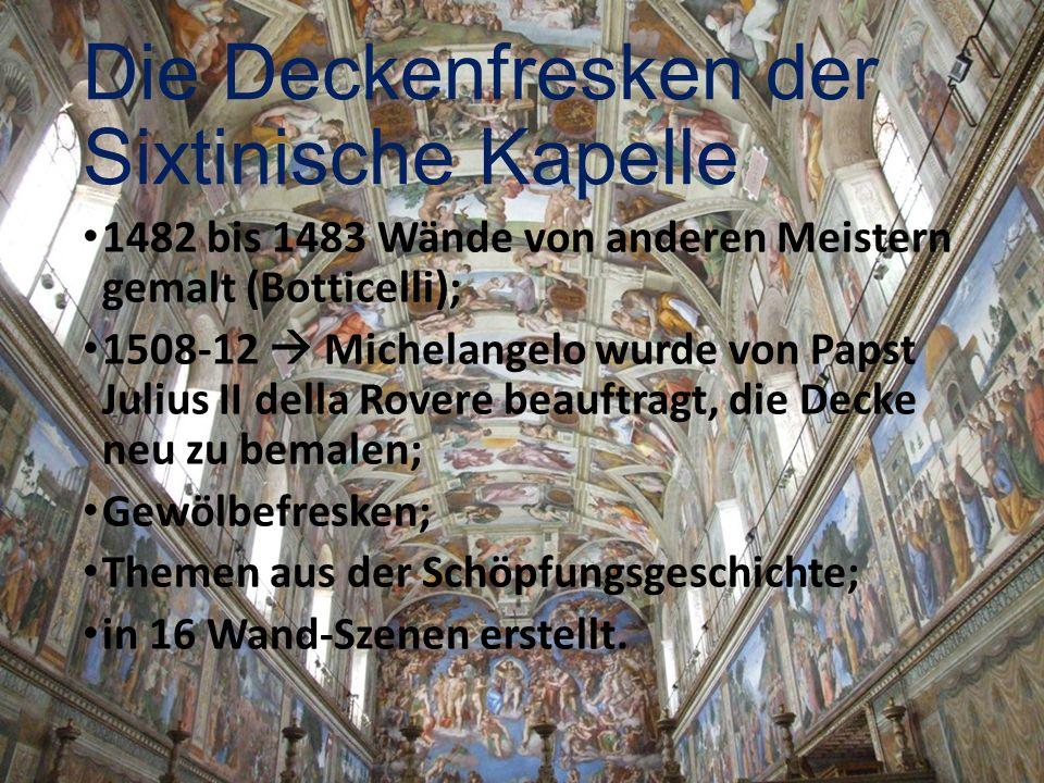 Die Deckenfresken der Sixtinische Kapelle 1482 bis 1483 Wände von anderen Meistern gemalt (Botticelli); 1508-12 Michelangelo wurde von Papst Julius II