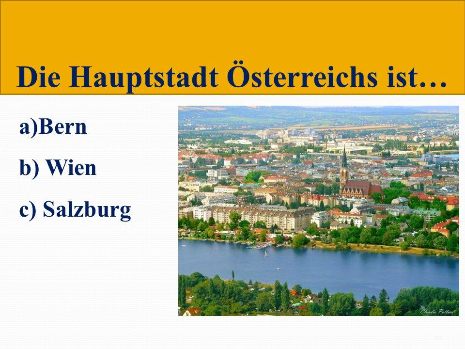 Die Hauptstadt Österreichs ist… a)Bern b) Wien c) Salzburg 10