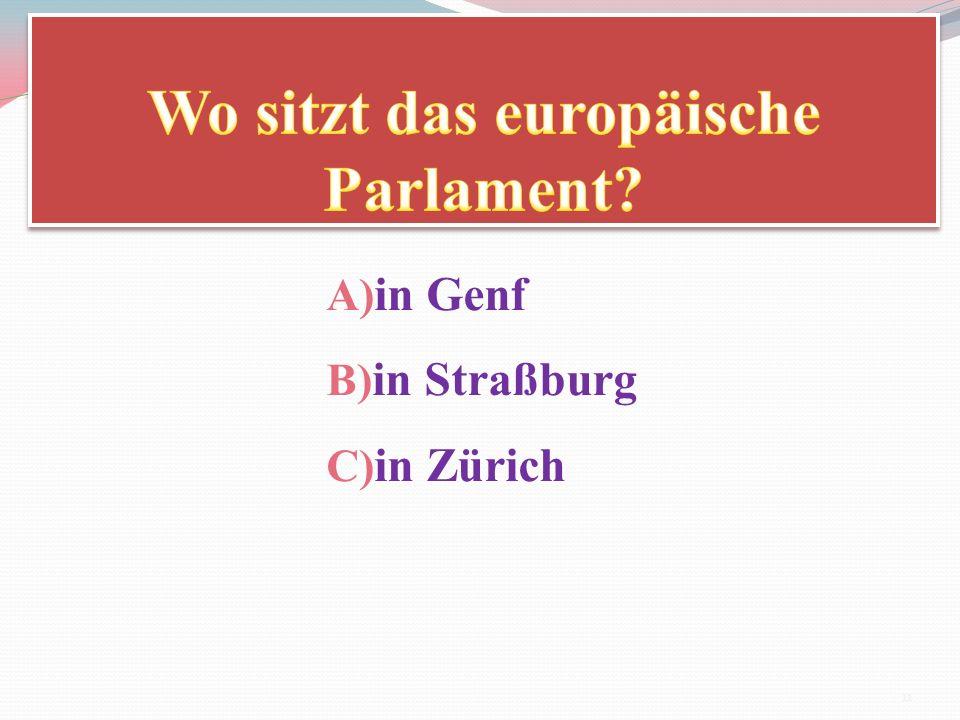 A) in Genf B) in Straßburg C) in Zürich 11