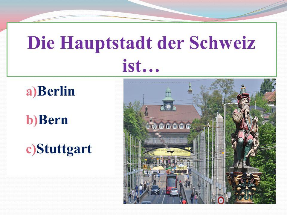 Die Hauptstadt der Schweiz ist… a) Berlin b) Bern c) Stuttgart 18