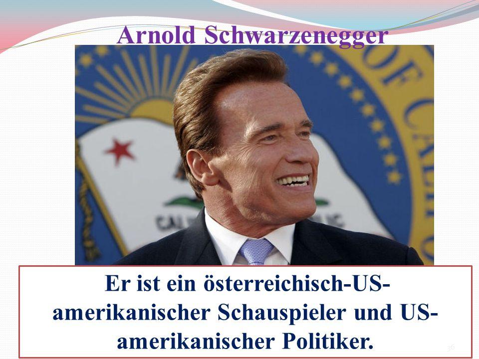 Er ist ein österreichisch-US- amerikanischer Schauspieler und US- amerikanischer Politiker. Arnold Schwarzenegger 36