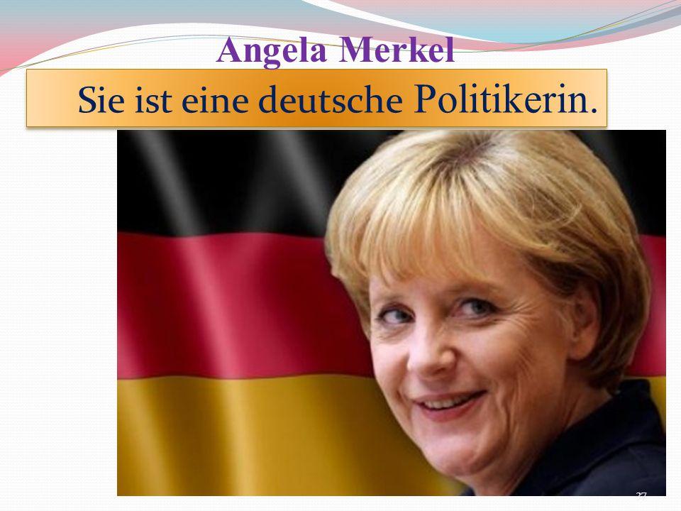 Sie ist eine deutsche Politikerin. Angela Merkel 37