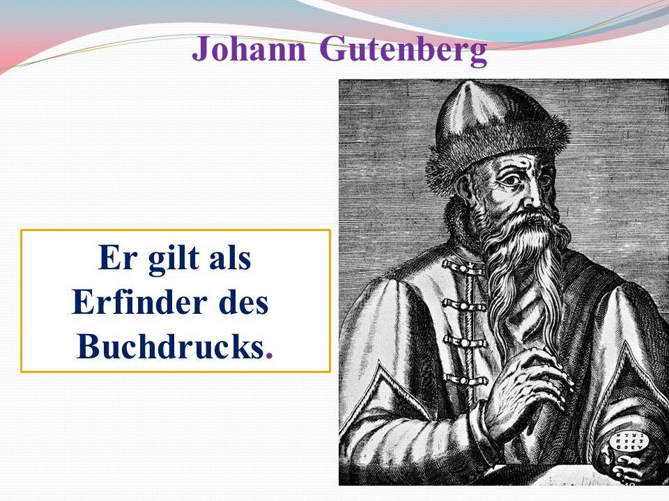 Er gilt als Erfinder des Buchdrucks. Johann Gutenberg 40