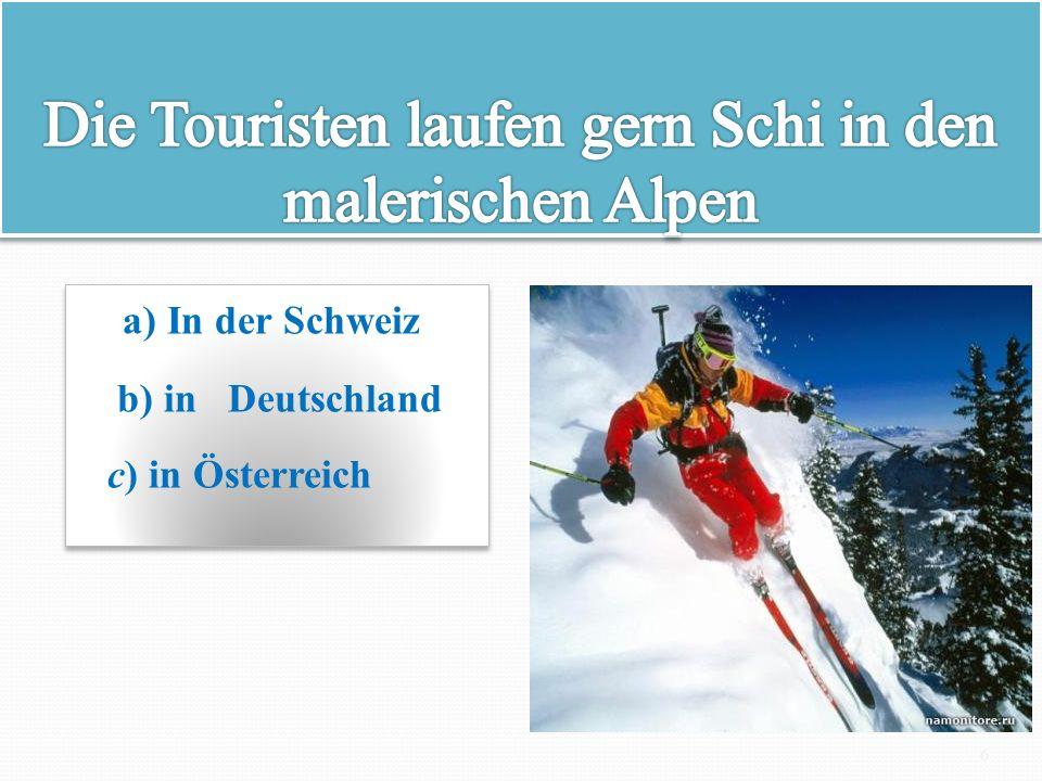 a) In der Schweiz b) in Deutschland c) in Österreich a) In der Schweiz b) in Deutschland c) in Österreich 6