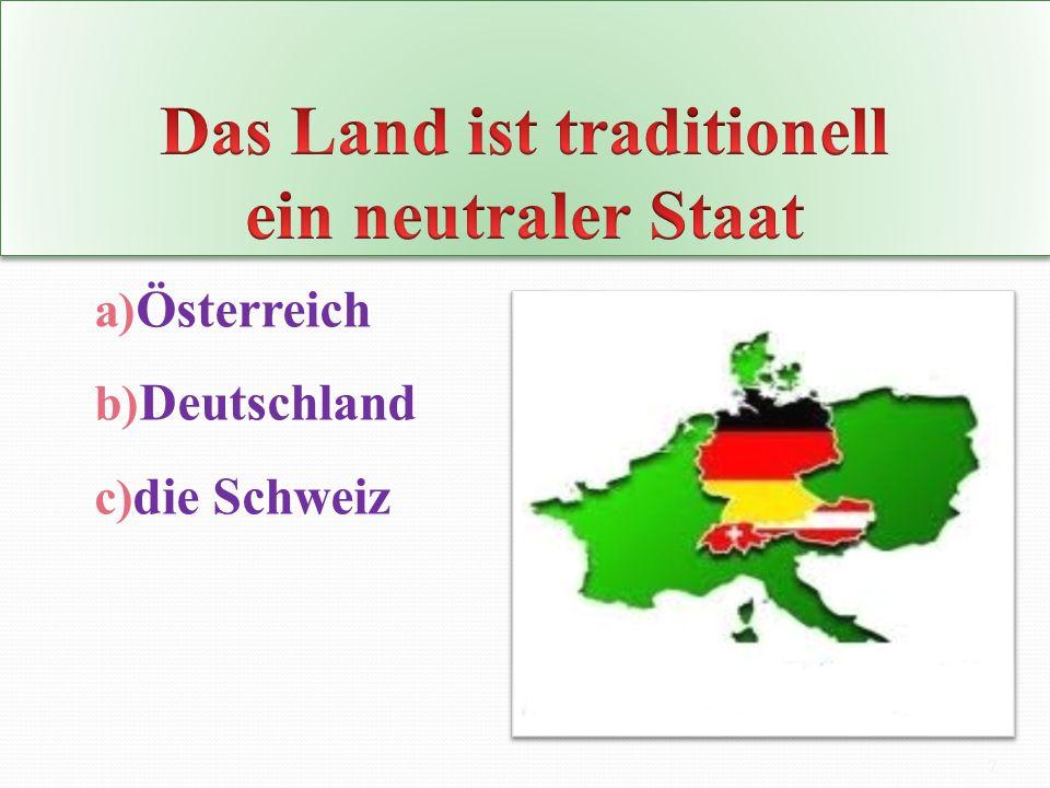 a) Österreich b) Deutschland c) die Schweiz 7
