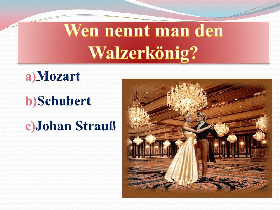 a) Mozart b) Schubert c) Johan Strauß 9