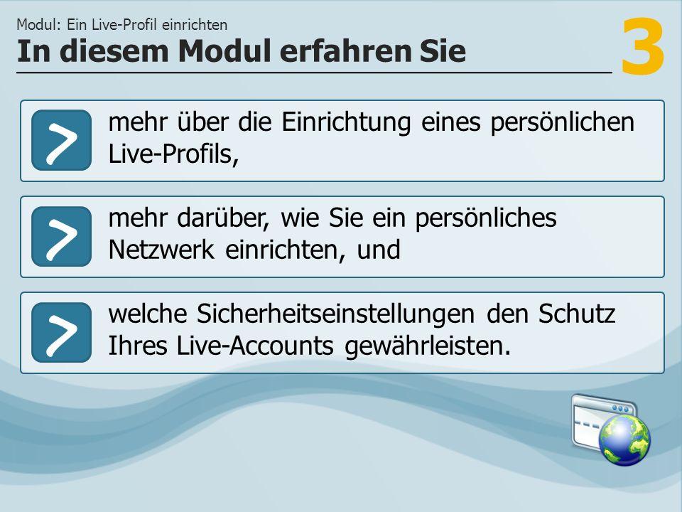 3 >> mehr darüber, wie Sie ein persönliches Netzwerk einrichten, und welche Sicherheitseinstellungen den Schutz Ihres Live-Accounts gewährleisten. In