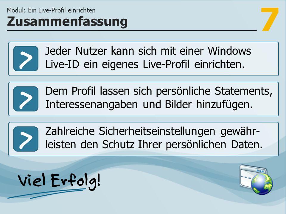 7 >>> Jeder Nutzer kann sich mit einer Windows Live-ID ein eigenes Live-Profil einrichten. Dem Profil lassen sich persönliche Statements, Interessenan