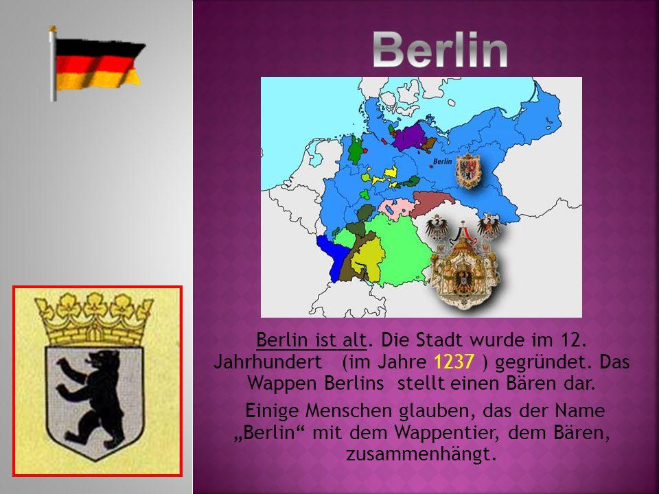 Berlin ist alt. Die Stadt wurde im 12. Jahrhundert (im Jahre 1237 ) gegründet. Das Wappen Berlins stellt einen Bären dar. Einige Menschen glauben, das