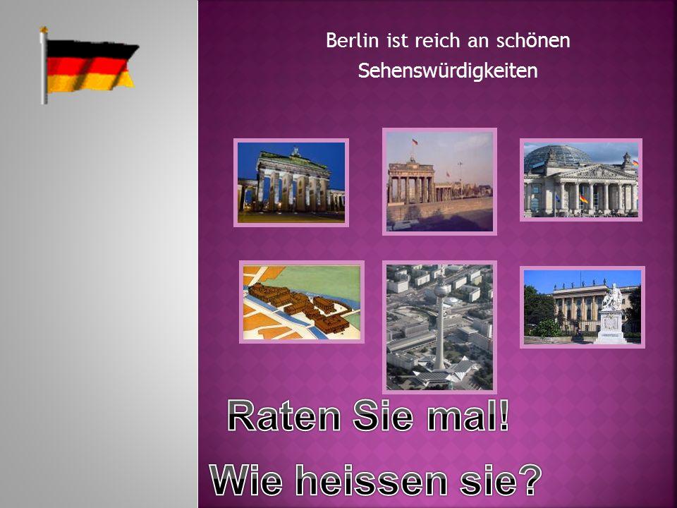 Berlin ist reich an sch önen Sehenswürdigkeiten