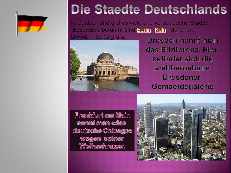 In Deutschland gibt es viele und verschiedene Städte. Besonders berühmt sind Berlin, Köln, München,BerlinKöln Dresden, Leipzig u.a.