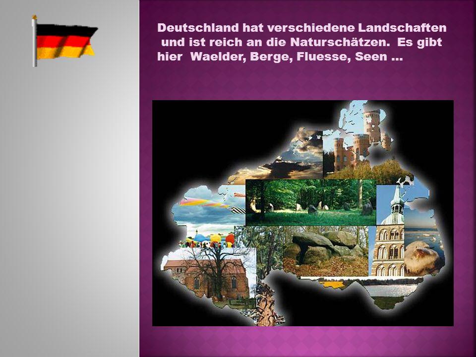 Deutschland hat verschiedene Landschaften und ist reich an die Naturschätzen. Es gibt hier Waelder, Berge, Fluesse, Seen …