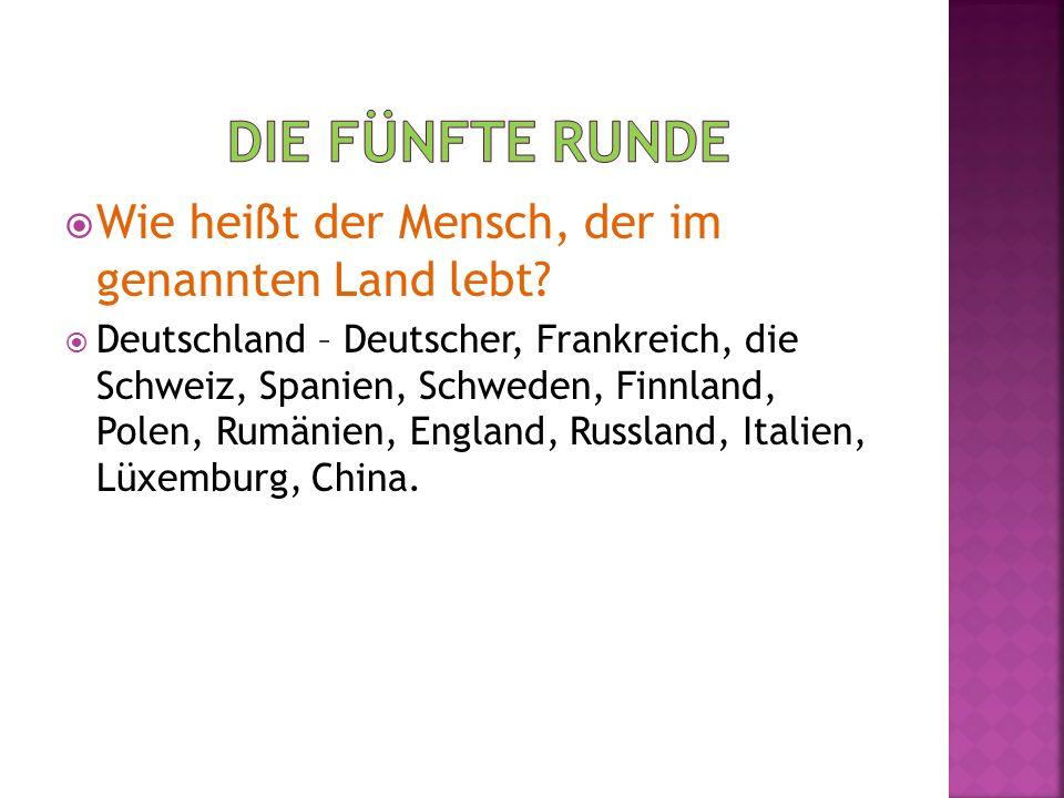 Wie heißt der Mensch, der im genannten Land lebt? Deutschland – Deutscher, Frankreich, die Schweiz, Spanien, Schweden, Finnland, Polen, Rumänien, Engl