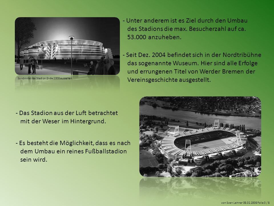 - Unter anderem ist es Ziel durch den Umbau des Stadions die max.