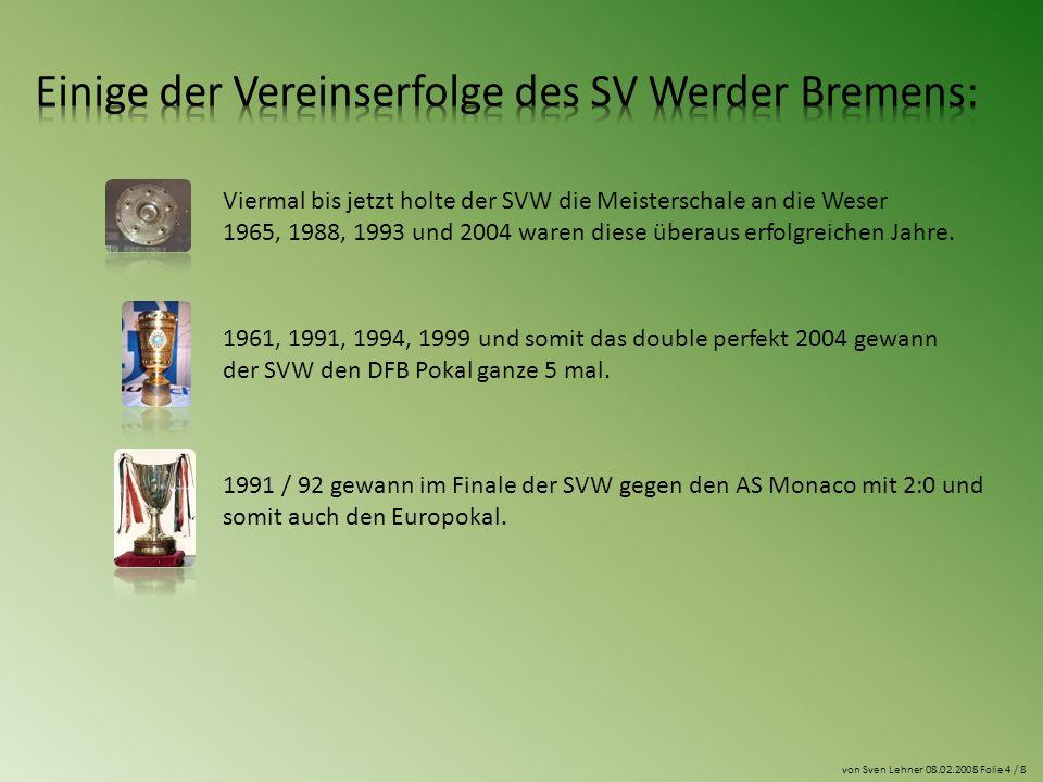 Viermal bis jetzt holte der SVW die Meisterschale an die Weser 1965, 1988, 1993 und 2004 waren diese überaus erfolgreichen Jahre.